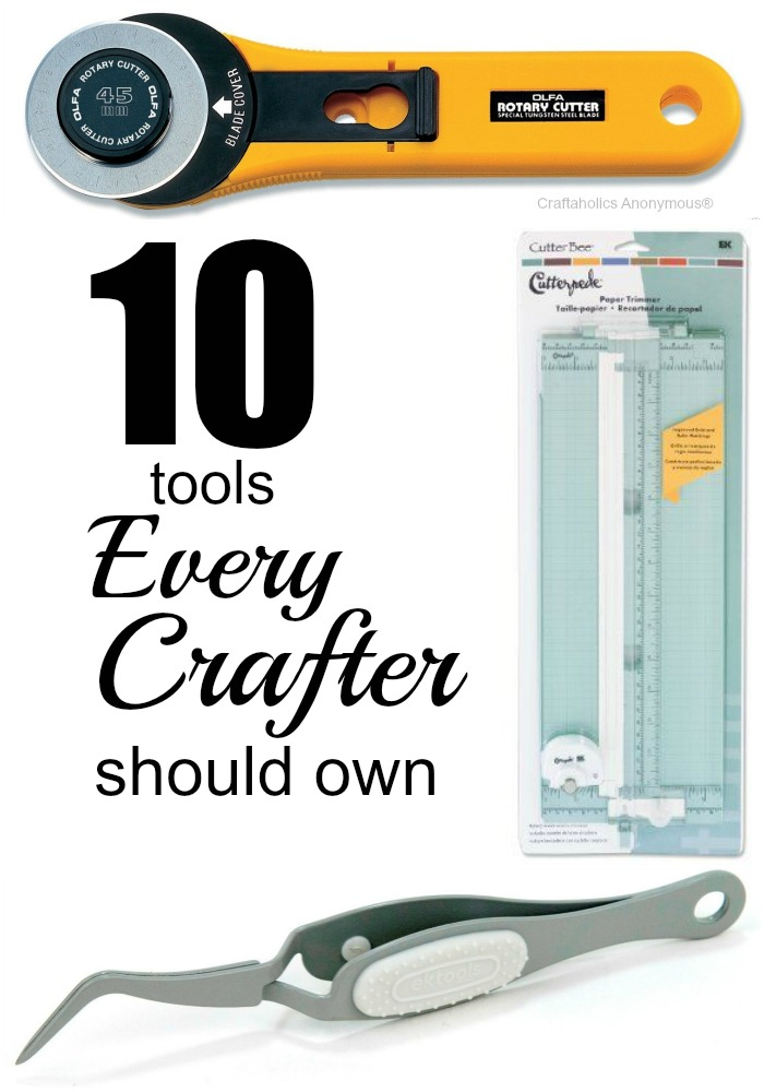 Craftaholics Anonymous 174 10 Tools Every Crafter Should Own