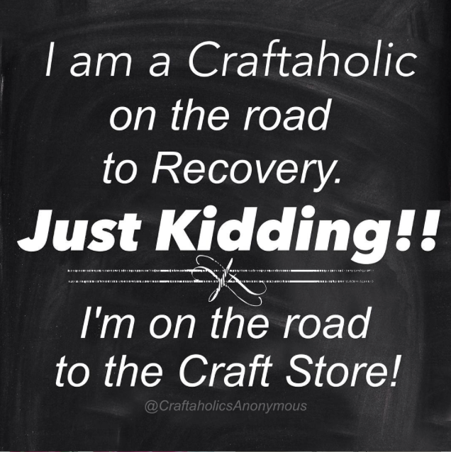 I'm a craftaholic on the road to recovery craft meme