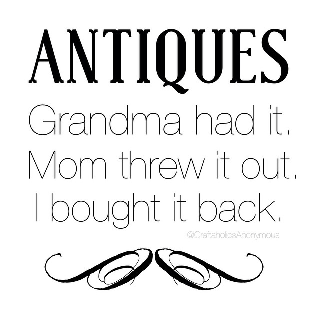 Antiques : Grandma had it. Mom Threw it out. I bought it back. || Love this!!! Click for post filled with funny memes.
